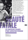Beauté fatale : Les nouveaux visages d'une aliénation féminine
