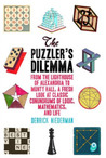 The Puzzler's Dilemma: From the Lighthouse of Alexandria to Monty Hall, a Fresh Look at Classic Conundrums of Logic, Mathematics, and Life