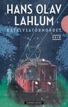 Katalysatormordet by Hans Olav Lahlum