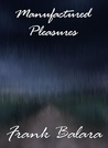 Manufactured Pleasures by Frank Balara