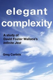 Elegant complexity a study of david foster wallaces infinite jest elegant complexity a study of david foster wallaces infinite jest fandeluxe Image collections