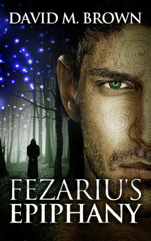 Fezariu's Epiphany by David M. Brown