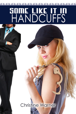 Some Like It in Handcuffs