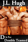 D Is For Double Teamed (A To Z Sex Series, #4)