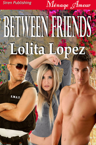 Between Friends by Lolita Lopez