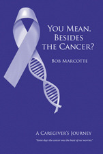 You Mean, Besides the Cancer? A Caregiver's Journey by Bob Marcotte
