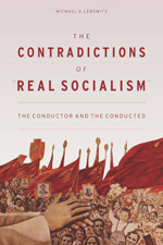 """The Contradictions of """"Real Socialism"""": The Conductor and the Conducted"""