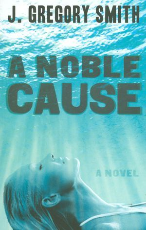 Noble Cause, A by J. Gregory Smith