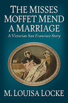 The Misses Moffet Mend a Marriage (A Victorian San Francisco Mystery #2.5)