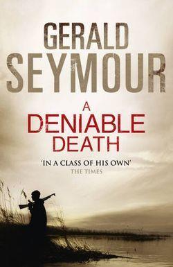A Deniable Death by Gerald Seymour