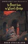 The Beast Under the Wizard's Bridge (Lewis Barnavelt, #8)