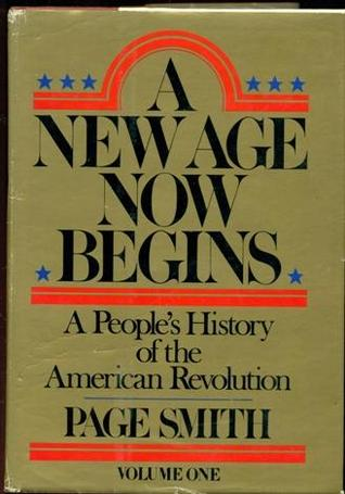 A New Age Now Begins: A People's History of the American Revolution, Vol. 1