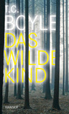 Das wilde Kind by T.C. Boyle