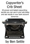 Book cover for Copywriter's Crib Sheet - 40 Proven and Tested Copywriting Secrets You Can Use in Your Ads Today and See Results in Your Bank Account