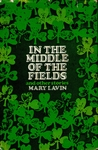 In the Middle of the Fields by Mary Josephine Lavin