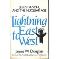 Lightning East to West: Jesus, Gandhi and the Nuclear Age