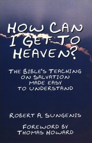 How Can I Get to Heaven? The Bible's Teaching on Salvation Made Easy to Understand