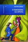 O Fantasma da Ópera by Gaston Leroux