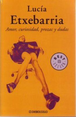 Amor, curiosidad, prozac y dudas by Lucía Etxebarria