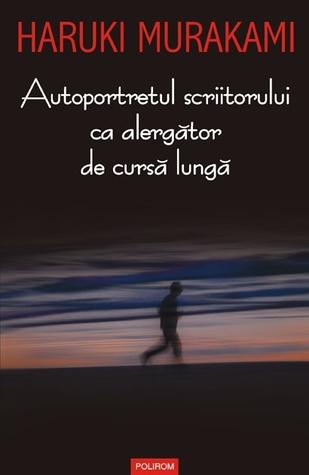 Autoportretul scriitorului ca alergător de cursă lungă by Haruki Murakami