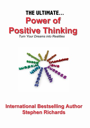 The Ultimate Power Of Positive Thinking By Stephen Richards