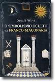 O simbolismo oculto da Franco - Maçonaria