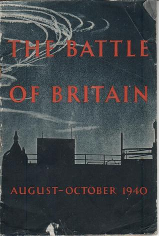 The Battle of Britain: An Air Ministry Account of the Great Days from 8th August-31st October 1940