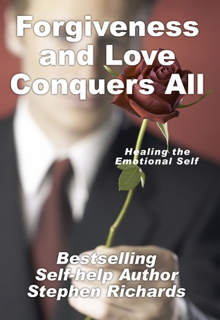 Forgiveness and Love Conquers All: Healing the Emotional Self (Inspiration Mini-Series)