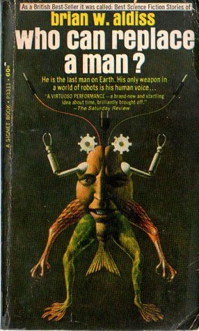 Who Can Replace a Man? by Brian W. Aldiss