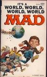 Its a World, World, World, World Mad by MAD Magazine