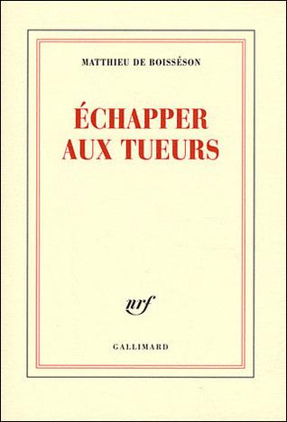 Échapper aux tueurs by Matthieu de Boisséson