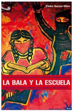 La bala y la escuela: Modos en que la educación oficial complementa el trabajo represivo de las fuerzas policíaco-militares en los pueblos indios de México