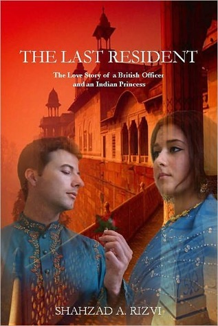 The Last Resident: The Love Story of a British Official and an Indian Princess