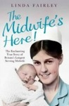 The Midwife's Here! The Enchanting True Story of One of Brita... by Linda Fairley