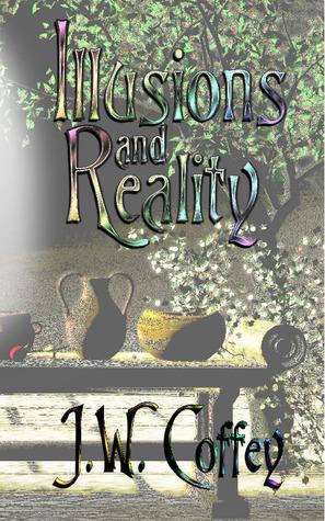 Illusions & Reality by J.W. Coffey
