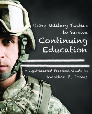 Using Military Tactics to Survive Continuing Education by Jonathan P. Tomes