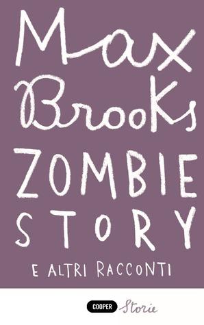 Zombie story e altri racconti by Max Brooks