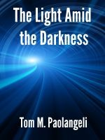 The Light Amid the Darkness by Tom M. Paolangeli