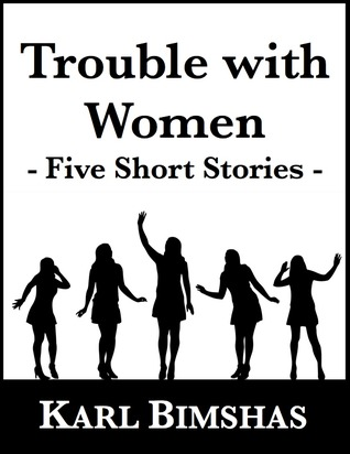 Trouble with Women: Five Short Stories