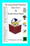 The Young Scholar's Workbook: Book I Vol. I