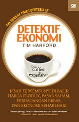 Detektif Ekonomi: Kisah Tersembunyi di Balik Harga Produk, Pasar Saham, Perdagangan Bebas, dan Ekonomi Sehari-hari