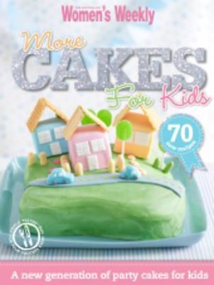 More Cakes For Kids By The Australian Womens Weekly