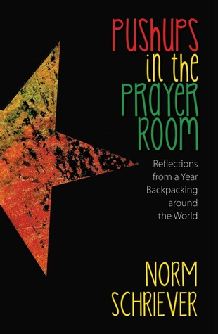 Pushups in the Prayer Room by Norm Schriever