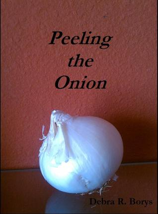 Peeling the Onion by Debra R. Borys