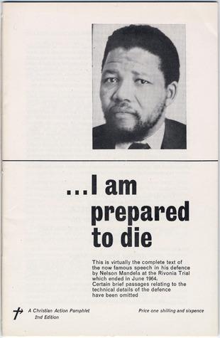 Nelson Mandela: I Am Prepared to Die