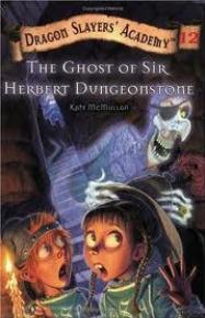The Ghost of Sir Herbert Dungeonstone (Dragon Slayers' Academy, #12)
