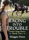 Racing into Trouble (Timber Ridge Riders, #2)