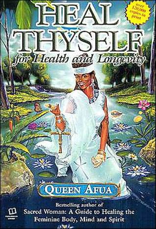 Heal Thyself: For Health and Longevity by Queen Afua