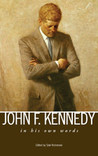John F. Kennedy: In His Own Words