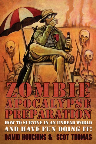 Zombie Apocalypse Preparation by David Houchins